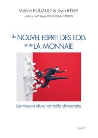 Valérie Bugault et Jean Rémy - Du nouvel esprit des lois et de la monnaie - Les moyens d'une véritable démocratie : Théorie de l'Etat - du peuple civil au peuple politique.