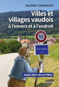 Valérie Caboussat - Villes et villages Vaudois - A l'envers et à l'endroit.