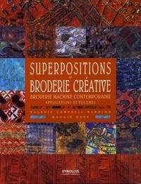 Valerie Campbell-Harding et Maggie Grey - Superpositions en broderie créative - Broderie machine contemporaine, applications et volumes.