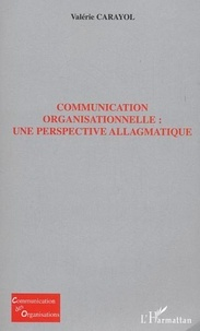 Valérie Carayol - Communication organisationnelle : une perspective allagmatique.