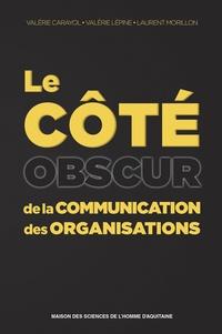 Valérie Carayol et Valérie Lépine - Le côté obscur de la communication des organisations.
