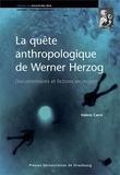 Valérie Carré - La quête anthropologique de Werner Herzog - Documentaires et fictions en regard.