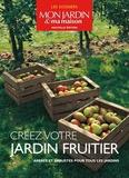 Valérie Chansel - Créez votre jardin fruitier - Arbres et arbustes pour tous les jardins.