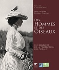 Valérie Chansigaud - Des Hommes et des Oiseaux - Une histoire de la protection des oiseaux.