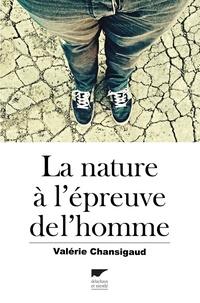 Valérie Chansigaud - La nature à l'épreuve de l'homme.