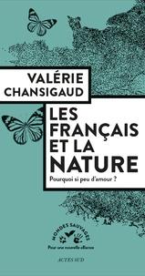 Valérie Chansigaud - Les Français et la nature - Pourquoi si peu d'amour ?.
