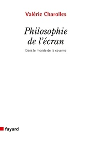 Valérie Charolles - Philosophie de l'écran - Dans le monde de la caverne.