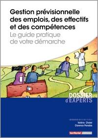 Valérie Chatel et Clarence Paradas - Gestion prévisionnelle des emplois, des effectifs et des compétences - Le guide pratique de votre démarche.