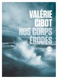 Valérie Cibot - Nos corps érodés.