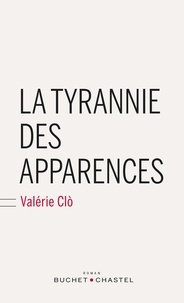 Valérie Clo - La tyrannie des apparences.
