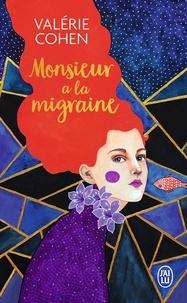Valérie Cohen - Monsieur a la migraine.
