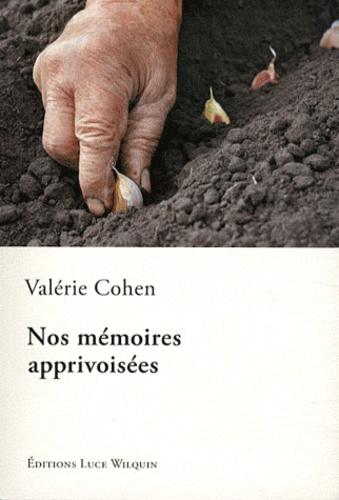 Valérie Cohen - Nos mémoires apprivoisées.