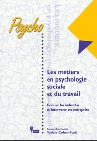 Valérie Cohen-Scali - Les métiers en psychologie sociale et du travail - Evaluer les individus et intervenir en entreprise.