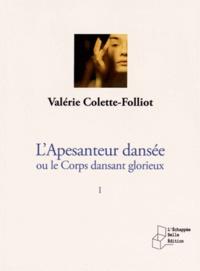 Valérie Colette-Folliot - L'apesanteur dansée ou le corps dansant glorieux - Tome 1, Une idée, un concept, une réalité.