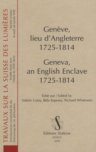Valérie Cossy et Béla Kapossy - Genève, lieu d'Angleterre, 1725-1814.