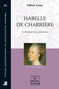Valérie Cossy - Isabelle de Charrière - Ecrire pour vivre autrement.