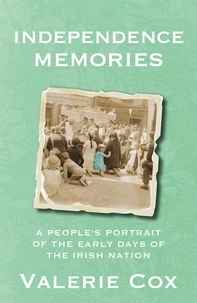 Valerie Cox - Independence Memories - A People's Portrait of the Early Days of the Irish Nation.