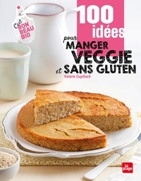 Valérie Cupillard - 100 idées pour manger sans gluten.
