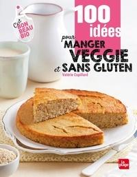 Valérie Cupillard - 100 idées pour manger veggie et sans gluten.