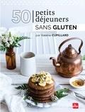 Valérie Cupillard - 50 petits déjeuners sans gluten.