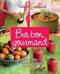Valérie Cupillard - Bio, bon, gourmand - Mes recettes pour cuisiner les aliments du bien-être.