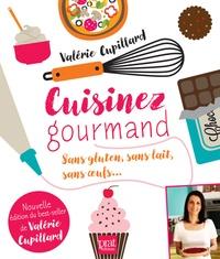 Valérie Cupillard et Emmanuel Cupillard - Cuisinez gourmand - Sans gluten, sans lait, sans oeufs....