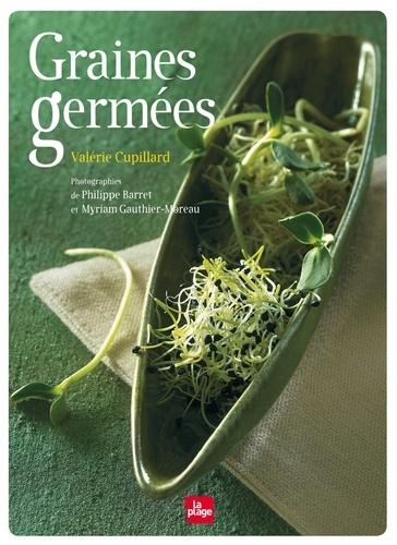 Valérie Cupillard - Graines germées - Pré-germination, jeunes pousses, jus d'herbes.