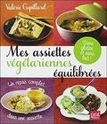 Valérie Cupillard - Mes assiettes végétariennes équilibrées - Sans gluten et sans lait !.
