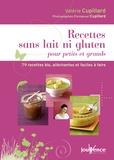 Valérie Cupillard - Recettes sans lait ni gluten pour petits et grands - 79 recettes bio, alléchantes et faciles à faire.
