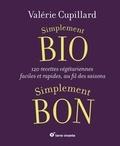 Valérie Cupillard - Simplement bio, simplement bon - 120 recettes végétariennes, faciles et rapides au fil des saisons.