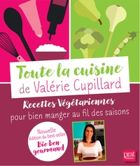 Valérie Cupillard - Toute la cuisine de Valérie Cupillard - Recettes végétariennes pour bien manger au fil des saisons.