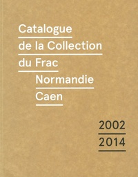 Valérie Da Costa et Alice Laguarda - Catalogue de la collection du Frac Normandie Caen (2002-2014).