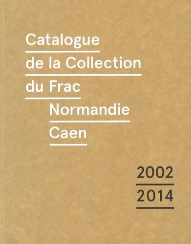Valérie Da Costa et Alice Laguarda - Catalogue de la collection du Frac Normandie Caen (2002-2014).