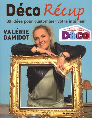 Valérie Damidot - Déco Récup - 80 Idées pour customiser votre intérieur.