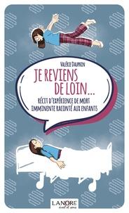 Valérie Dauphin - Je reviens de loin... - Récit d'expérience de mort imminente raconté aux enfants.