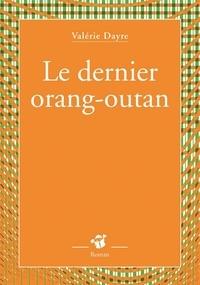 Valérie Dayre - Le dernier orang-outan.