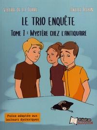 Valérie de La Torre et Axelle Robin - Le trio enquête Tome 1 : Mystère chez l'antiquaire.
