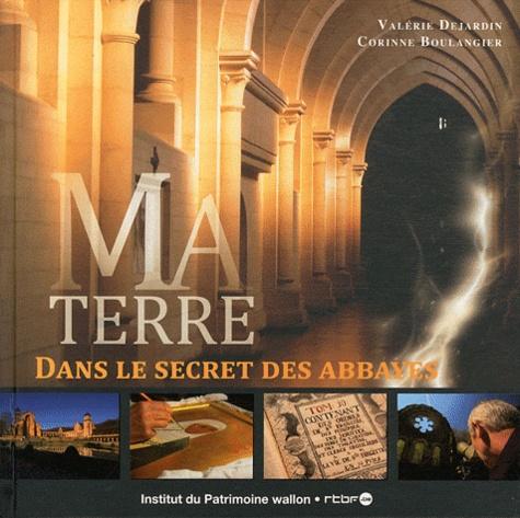 Valérie Dejardin et Corinne Boulangier - Ma Terre - Dans le secret des abbayes.