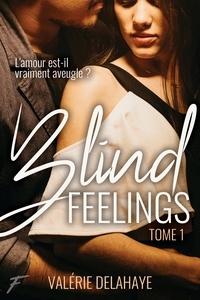 Valérie Delahaye - Blind feelings - tome 1.
