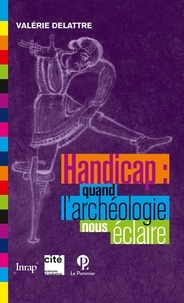 Valérie Delattre - Handicap : quand l'archéologie nous éclaire.