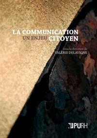 Valérie Delavigne - La communication : un enjeu citoyen.