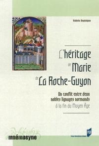 Valérie Deplaigne - L'héritage de Marie de La Roche-Guyon - Un conflit entre deux nobles lignages normands à la fin du Moyen Age.