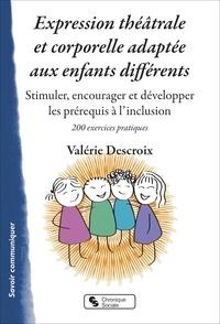 Valérie Descroix - Expression théâtrale et corporelle adaptée aux enfants différents - Stimuler, encourager et développer les prérequis à l'inclusion.