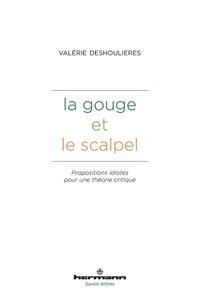 Valérie Deshoulières - La Gouge et le scalpel.