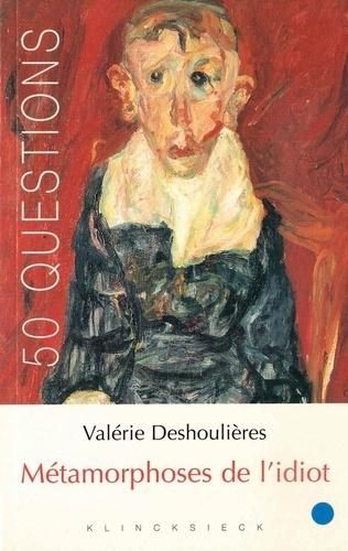 Valérie Deshoulières - Métamorphoses de l'idiot.