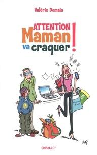 Valérie Domain - Attention maman va craquer !.