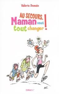 Valérie Domain - Au secours, maman veut tout changer !.