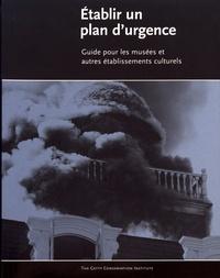 Valerie Dorge et Sharon Jones - Etablir un plan d'urgence - Guide pour les musées et autres établissements culturels.