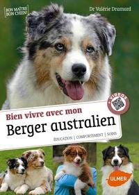 Valérie Dramard - Bien vivre avec mon Berger australien - Education, comportement, soins.