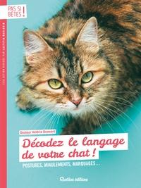 Valérie Dramard - Décodez le langage de votre chat ! - Postures, miaulements, marquages....